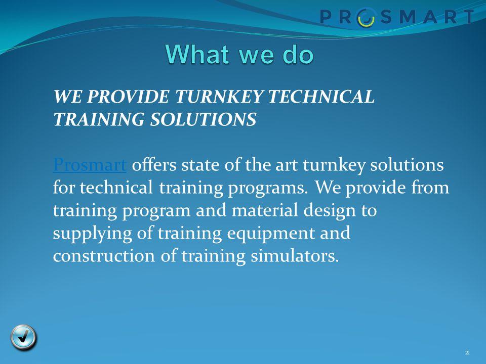 2 WE PROVIDE TURNKEY TECHNICAL TRAINING SOLUTIONS ProsmartProsmart offers state of the art turnkey solutions for technical training programs. We provi
