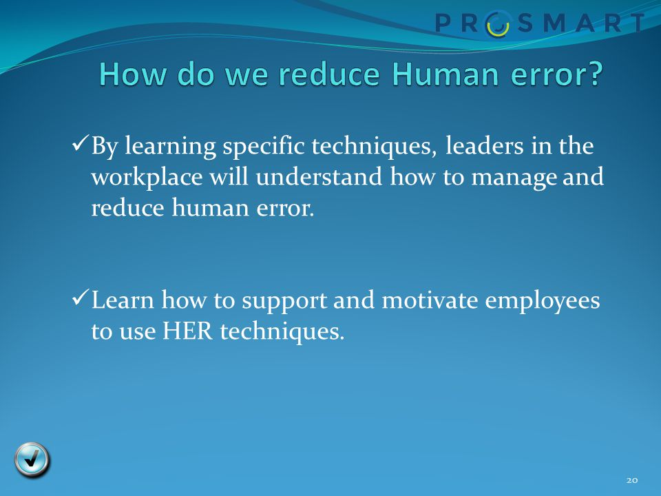 20 By learning specific techniques, leaders in the workplace will understand how to manage and reduce human error. Learn how to support and motivate e