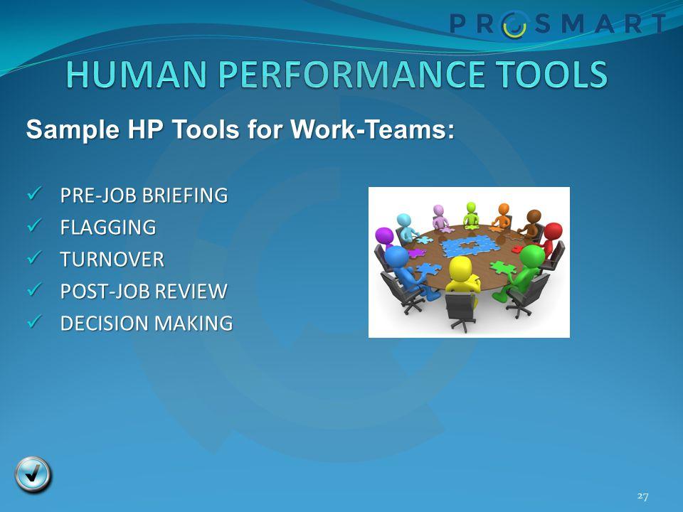 Sample HP Tools for Work-Teams: PRE-JOB BRIEFING PRE-JOB BRIEFING FLAGGING FLAGGING TURNOVER TURNOVER POST-JOB REVIEW POST-JOB REVIEW DECISION MAKING