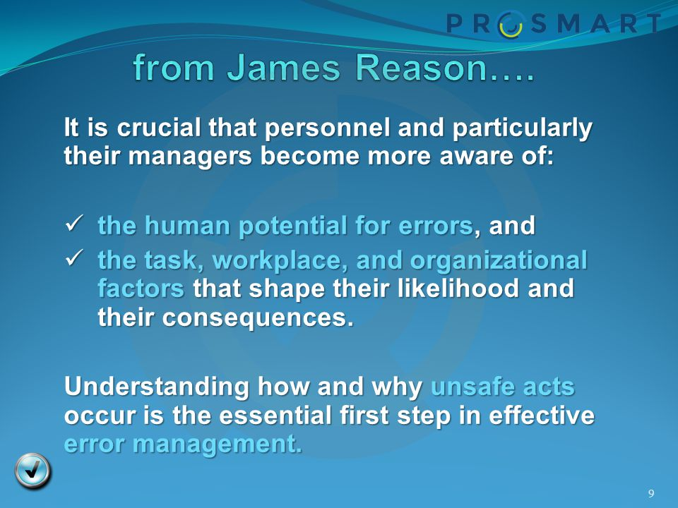 9 It is crucial that personnel and particularly their managers become more aware of: the human potential for errors, and the human potential for error