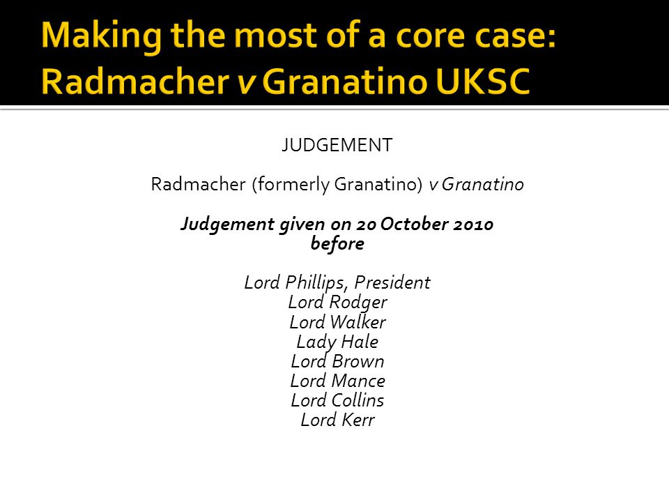 JUDGEMENT Radmacher (formerly Granatino) v Granatino Judgement given on 20 October 2010 before Lord Phillips, President Lord Rodger Lord Walker Lady Hale Lord Brown Lord Mance Lord Collins Lord Kerr