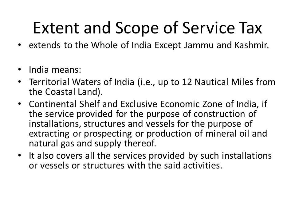 Extent and Scope of Service Tax extends to the Whole of India Except Jammu and Kashmir.