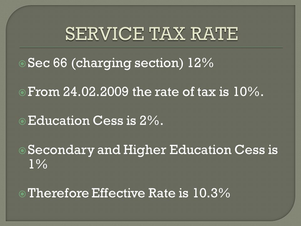 Sec 66 (charging section) 12% From 24.02.2009 the rate of tax is 10%.