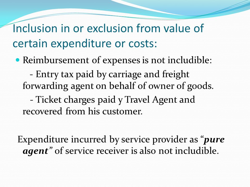 Inclusion in or exclusion from value of certain expenditure or costs: Reimbursement of expenses is not includible: - Entry tax paid by carriage and freight forwarding agent on behalf of owner of goods.