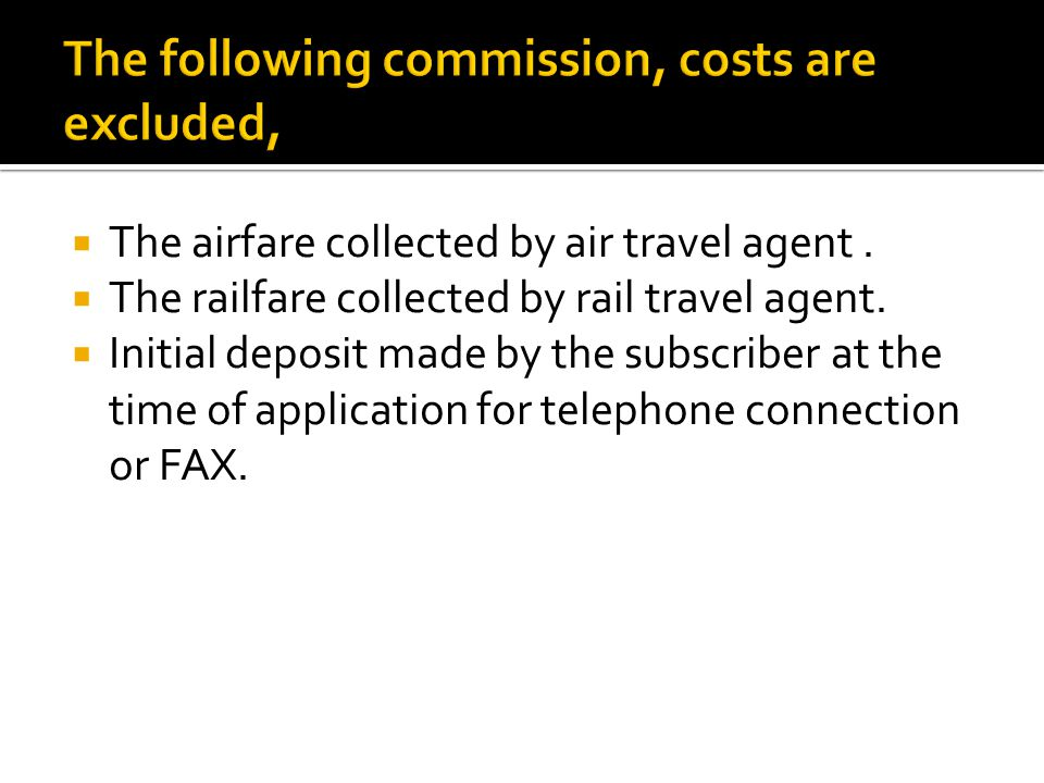 The airfare collected by air travel agent. The railfare collected by rail travel agent.