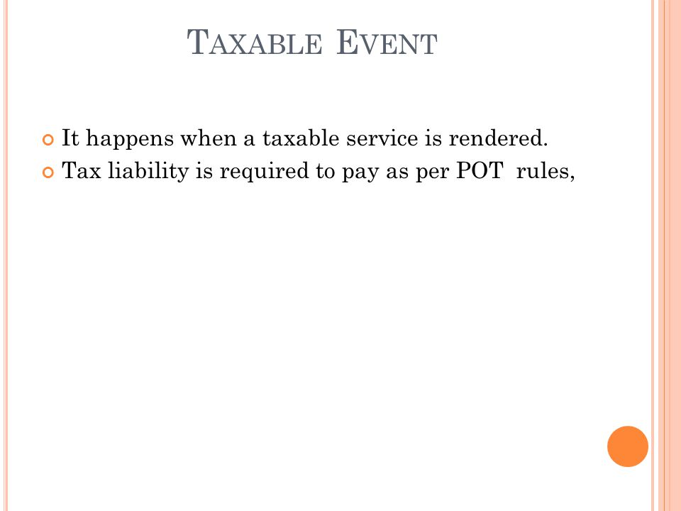 T AXABLE E VENT It happens when a taxable service is rendered.