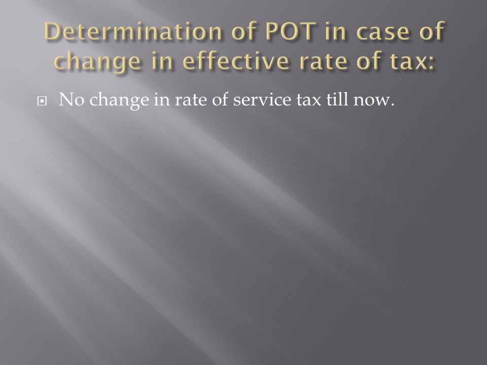 No change in rate of service tax till now.
