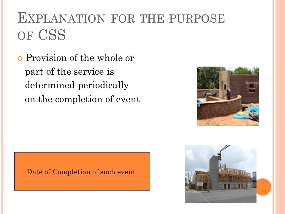 E XPLANATION FOR THE PURPOSE OF CSS Provision of the whole or part of the service is determined periodically on the completion of event Date of Completion of such event
