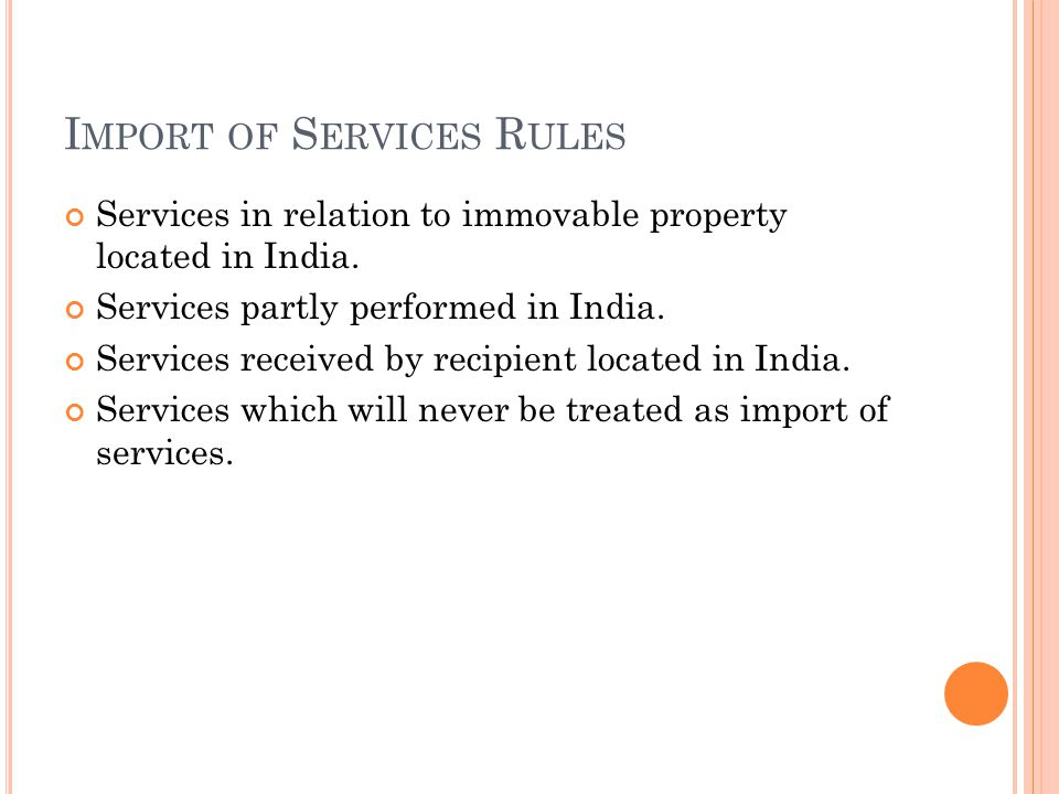 I MPORT OF S ERVICES R ULES Services in relation to immovable property located in India.