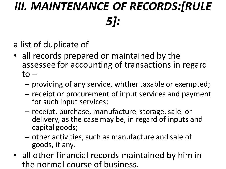 III. MAINTENANCE OF RECORDS:[RULE 5]: a list of duplicate of all records prepared or maintained by the assessee for accounting of transactions in rega