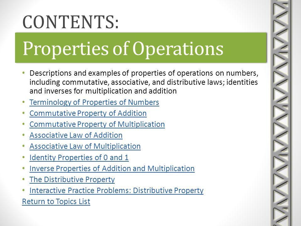Properties of Operations Descriptions and examples of properties of operations on numbers, including commutative, associative, and distributive laws;