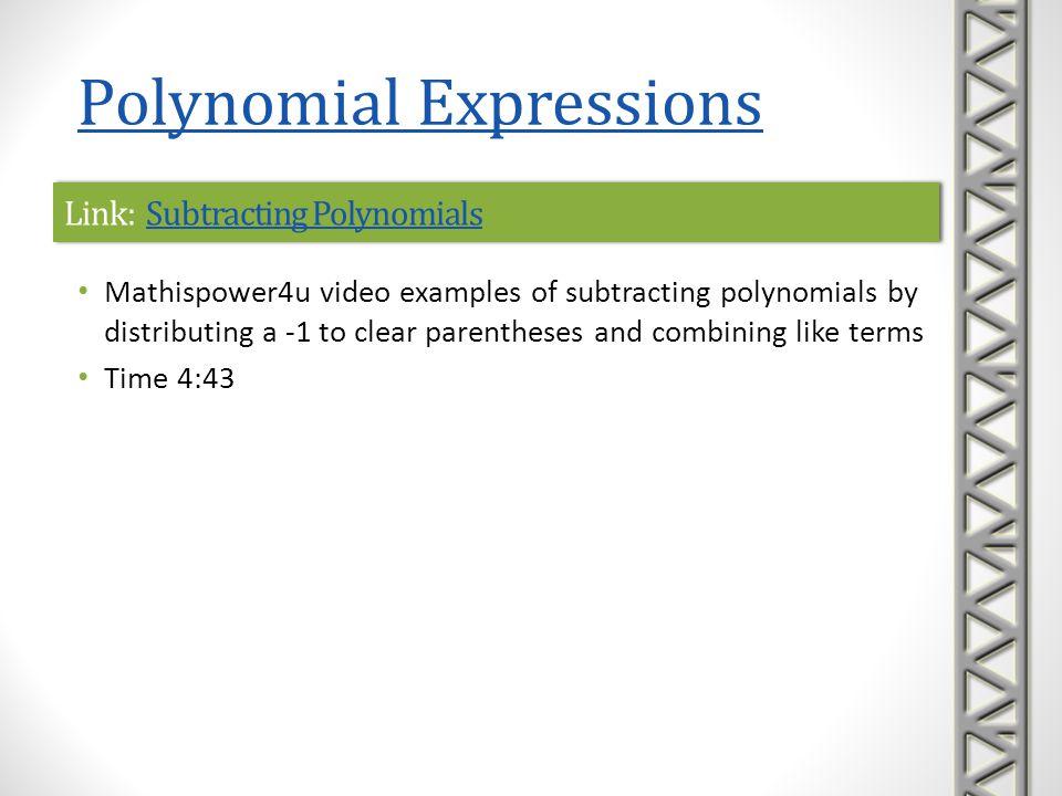 Link: Subtracting PolynomialsSubtracting PolynomialsLink: Subtracting PolynomialsSubtracting Polynomials Mathispower4u video examples of subtracting p