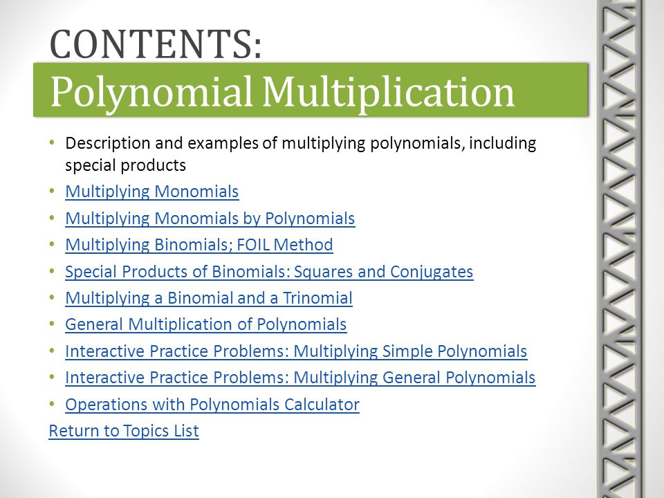Polynomial Multiplication Description and examples of multiplying polynomials, including special products Multiplying Monomials Multiplying Monomials