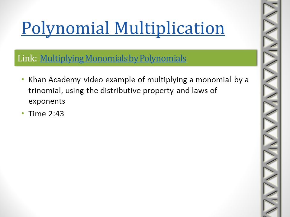 Link: Multiplying Monomials by PolynomialsMultiplying Monomials by PolynomialsLink: Multiplying Monomials by PolynomialsMultiplying Monomials by Polyn
