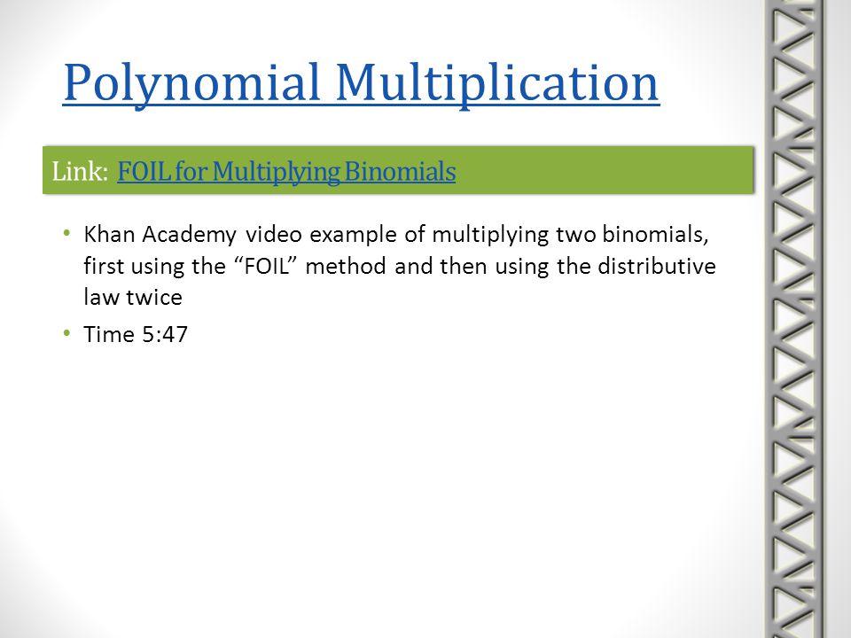 Link: FOIL for Multiplying BinomialsFOIL for Multiplying BinomialsLink: FOIL for Multiplying BinomialsFOIL for Multiplying Binomials Khan Academy vide