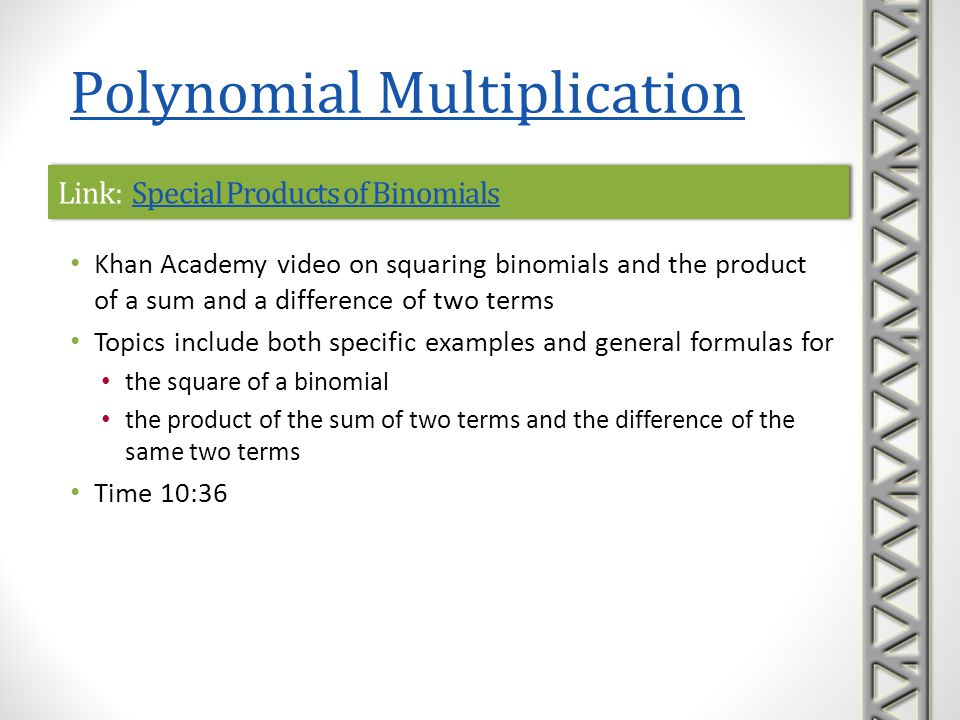 Link: Special Products of BinomialsSpecial Products of BinomialsLink: Special Products of BinomialsSpecial Products of Binomials Khan Academy video on