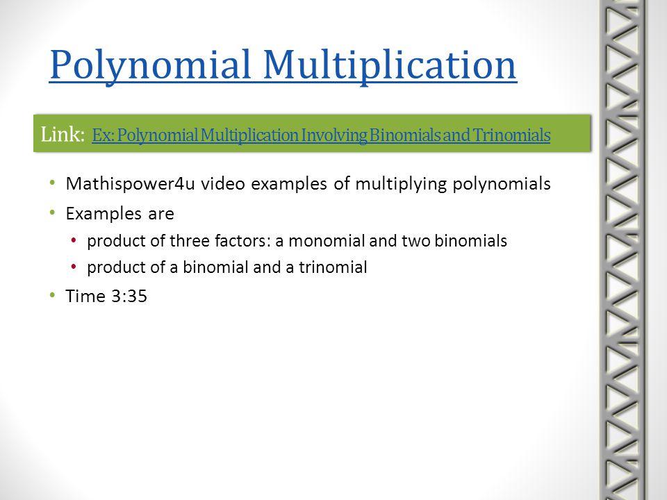Link: Ex: Polynomial Multiplication Involving Binomials and Trinomials Ex: Polynomial Multiplication Involving Binomials and Trinomials Link: Ex: Poly