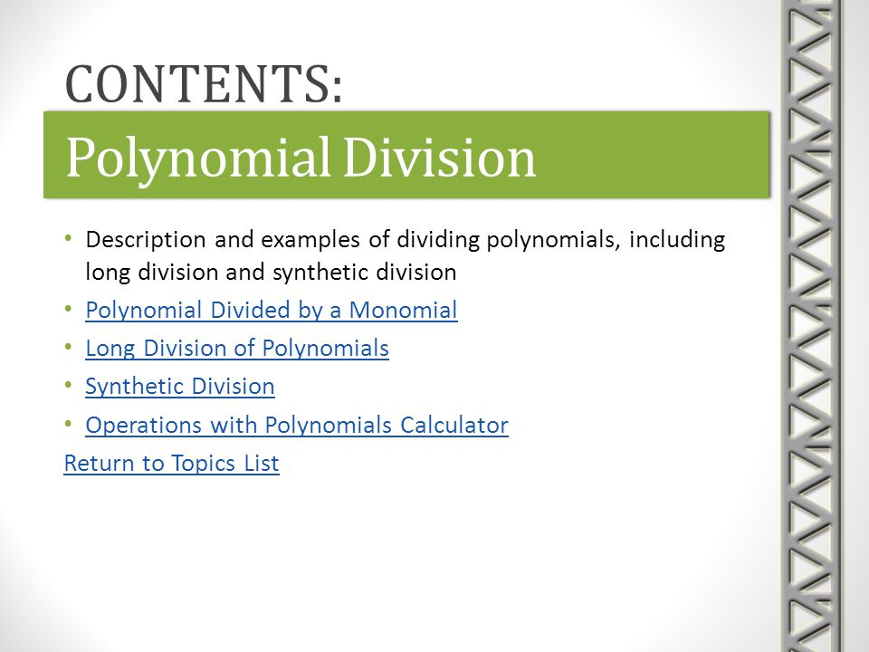 Polynomial Division Description and examples of dividing polynomials, including long division and synthetic division Polynomial Divided by a Monomial