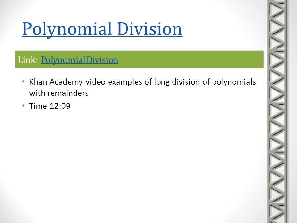 Link: Polynomial DivisionPolynomial DivisionLink: Polynomial DivisionPolynomial Division Khan Academy video examples of long division of polynomials w