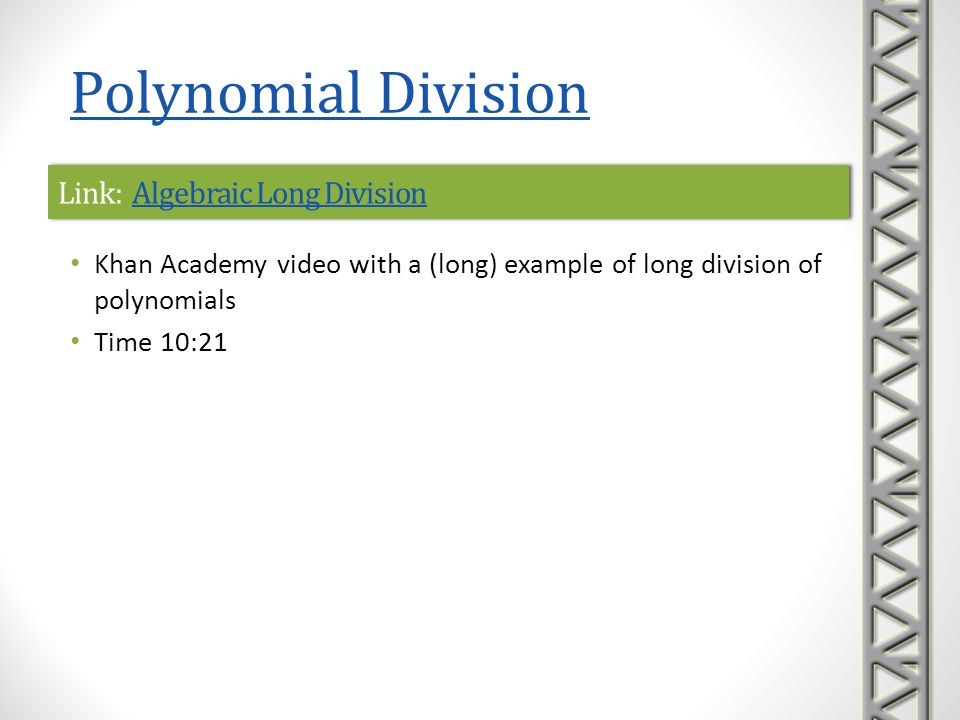Link: Algebraic Long DivisionAlgebraic Long DivisionLink: Algebraic Long DivisionAlgebraic Long Division Khan Academy video with a (long) example of l