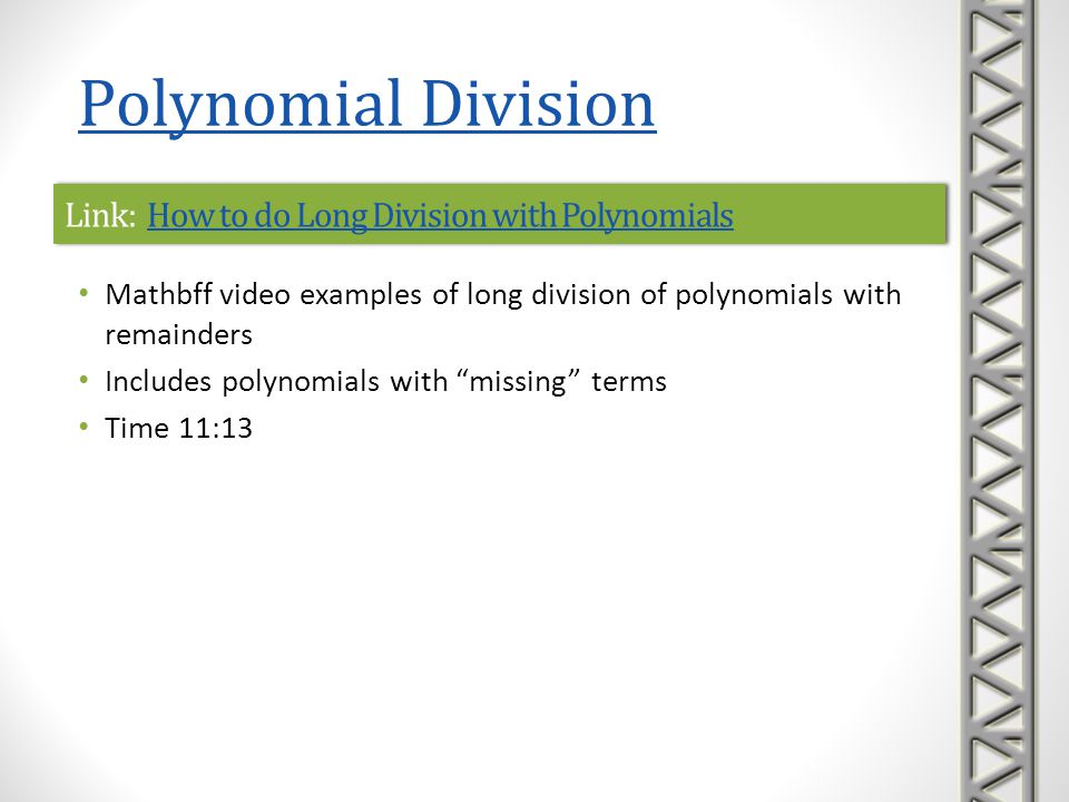 Link: Divide a Polynomial by a Degree Two BinomialDivide a Polynomial by a Degree Two BinomialLink: Divide a Polynomial by a Degree Two BinomialDivide a Polynomial by a Degree Two Binomial Mathispower4u video example of long division of a polynomial by a degree two binomial with a remainder Time 4:14 Polynomial Division