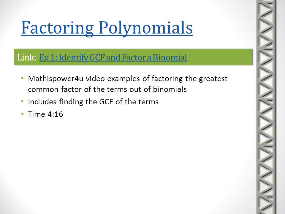 Link: Ex 1: Identify GCF and Factor a BinomialEx 1: Identify GCF and Factor a BinomialLink: Ex 1: Identify GCF and Factor a BinomialEx 1: Identify GCF