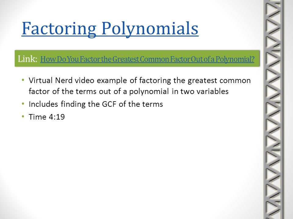 Link: How Do You Factor the Greatest Common Factor Out of a Polynomial? How Do You Factor the Greatest Common Factor Out of a Polynomial? Link: How Do