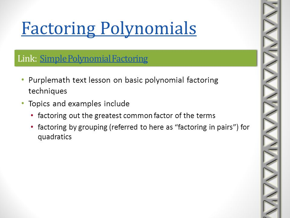 Link: Simple Polynomial FactoringSimple Polynomial FactoringLink: Simple Polynomial FactoringSimple Polynomial Factoring Purplemath text lesson on bas