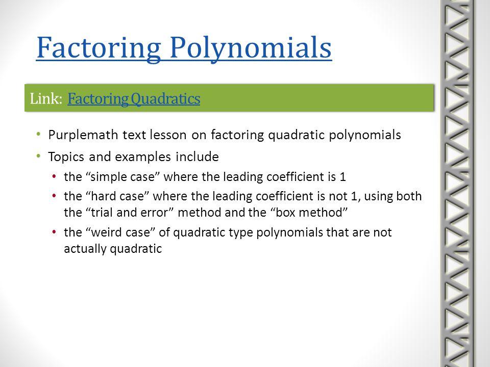 Link: Factoring QuadraticsFactoring QuadraticsLink: Factoring QuadraticsFactoring Quadratics Purplemath text lesson on factoring quadratic polynomials