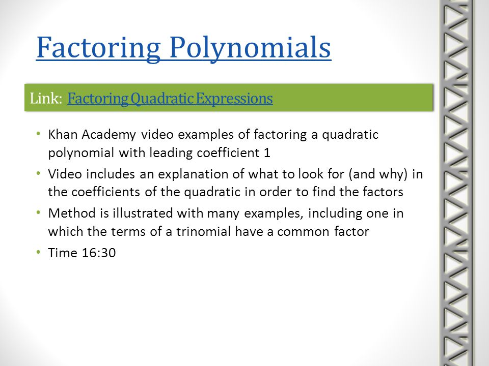 Link: Factoring Trinomials: Trial and Error and GroupingFactoring Trinomials: Trial and Error and GroupingLink: Factoring Trinomials: Trial and Error and GroupingFactoring Trinomials: Trial and Error and Grouping Mathispower4u video examples of factoring a quadratic polynomial where the leading coefficient is not 1 Video includes trial and error (or reverse FOIL) method with an explanation of the procedure and several examples grouping method with several examples Time 9:45 Factoring Polynomials