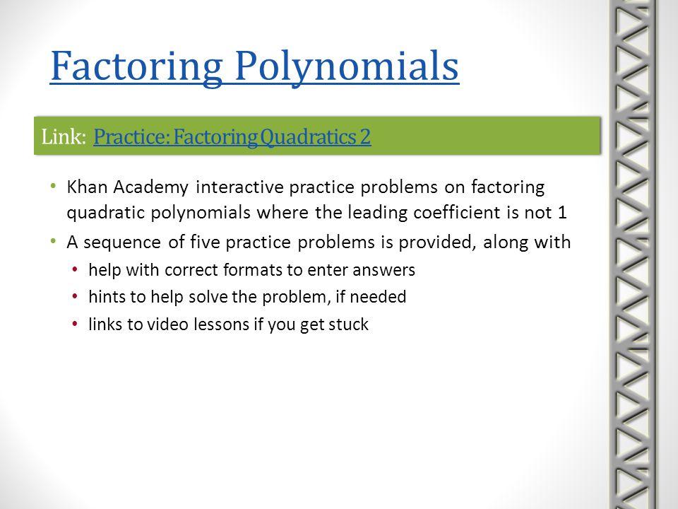 Link: Practice: Factoring Quadratics 2Practice: Factoring Quadratics 2Link: Practice: Factoring Quadratics 2Practice: Factoring Quadratics 2 Khan Acad