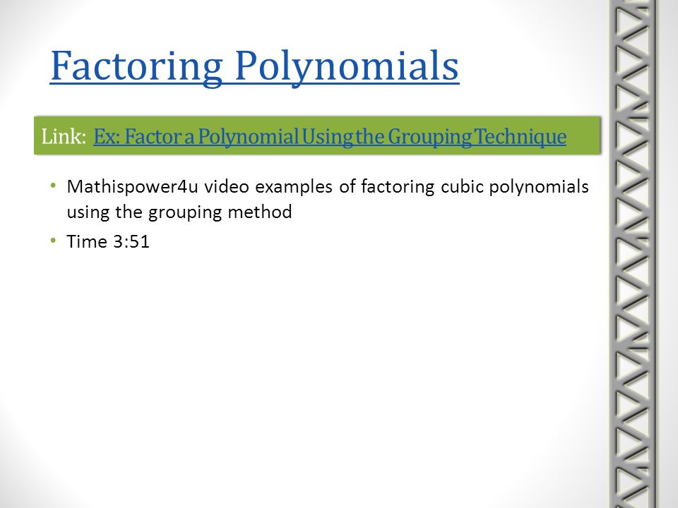 Link: Ex: Factor a Polynomial Using the Grouping TechniqueEx: Factor a Polynomial Using the Grouping TechniqueLink: Ex: Factor a Polynomial Using the
