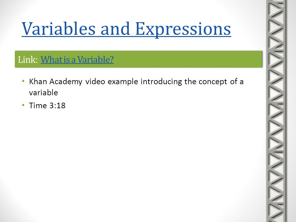 Link: What is a Variable?What is a Variable?Link: What is a Variable?What is a Variable? Khan Academy video example introducing the concept of a varia
