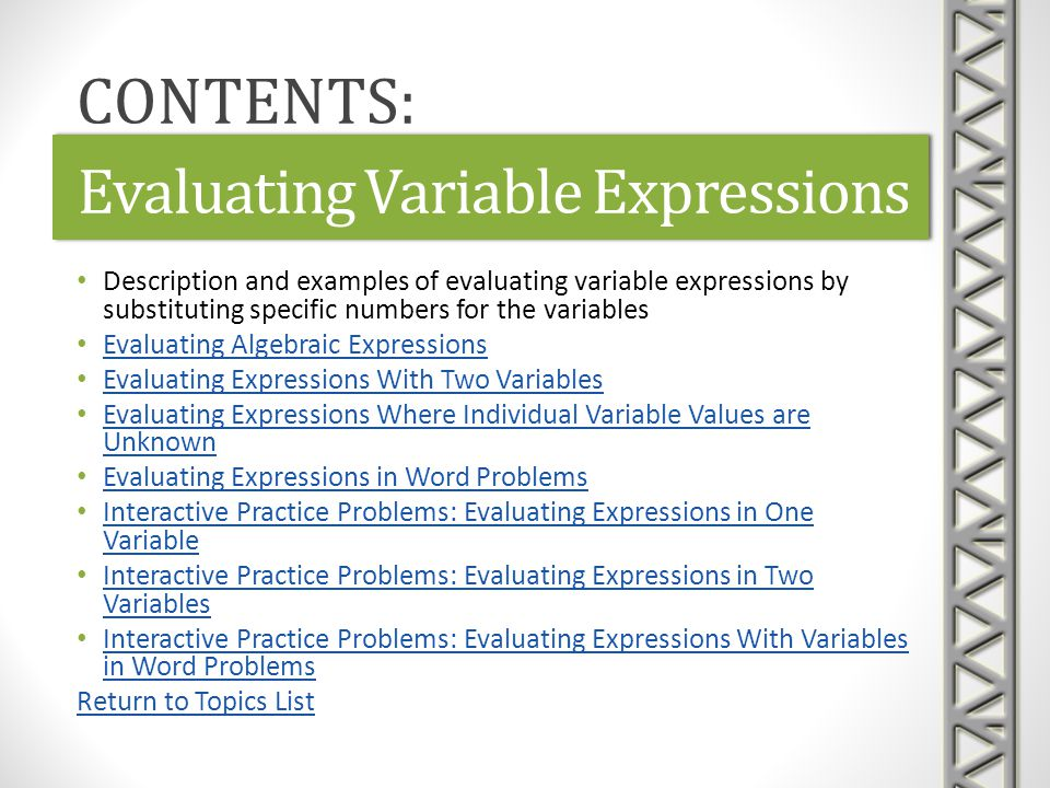 Link: Evaluating Algebraic ExpressionsEvaluating Algebraic ExpressionsLink: Evaluating Algebraic ExpressionsEvaluating Algebraic Expressions Mathispower4u video examples introducing evaluating various types of algebraic expressions at specific numbers Defines variable expressions and reviews order of operations Steps use substitution, order of operations, exponents, and fractions Time 7:52 Evaluating Variable Expressions