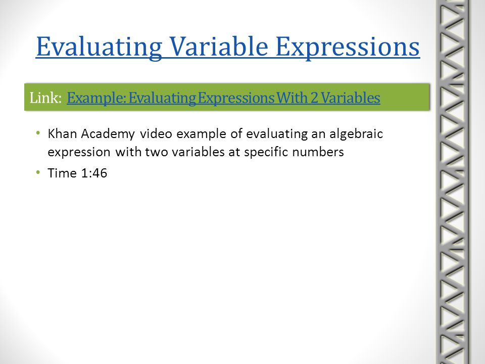 Link: Ex: Evaluate a Variable Expression with Exponents and Fractions Ex: Evaluate a Variable Expression with Exponents and Fractions Link: Ex: Evaluate a Variable Expression with Exponents and Fractions Ex: Evaluate a Variable Expression with Exponents and Fractions Mathispower4u video example of substituting values into an expression with exponents and fractions Reviews order of operations 2:33 Evaluating Variable Expressions