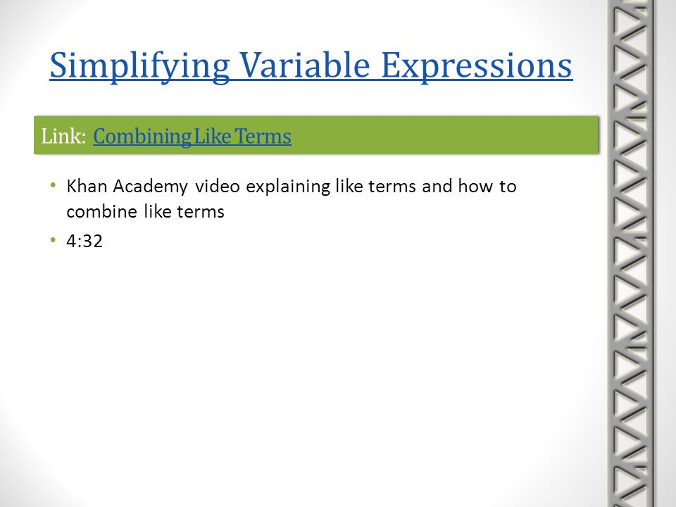Link: Adding Like Rational TermsAdding Like Rational TermsLink: Adding Like Rational TermsAdding Like Rational Terms Khan Academy video example of combining two variable expressions with fractions 1:14 Simplifying Variable Expressions