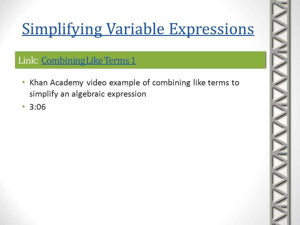 Link: Combining Like Terms 1Combining Like Terms 1Link: Combining Like Terms 1Combining Like Terms 1 Khan Academy video example of combining like term