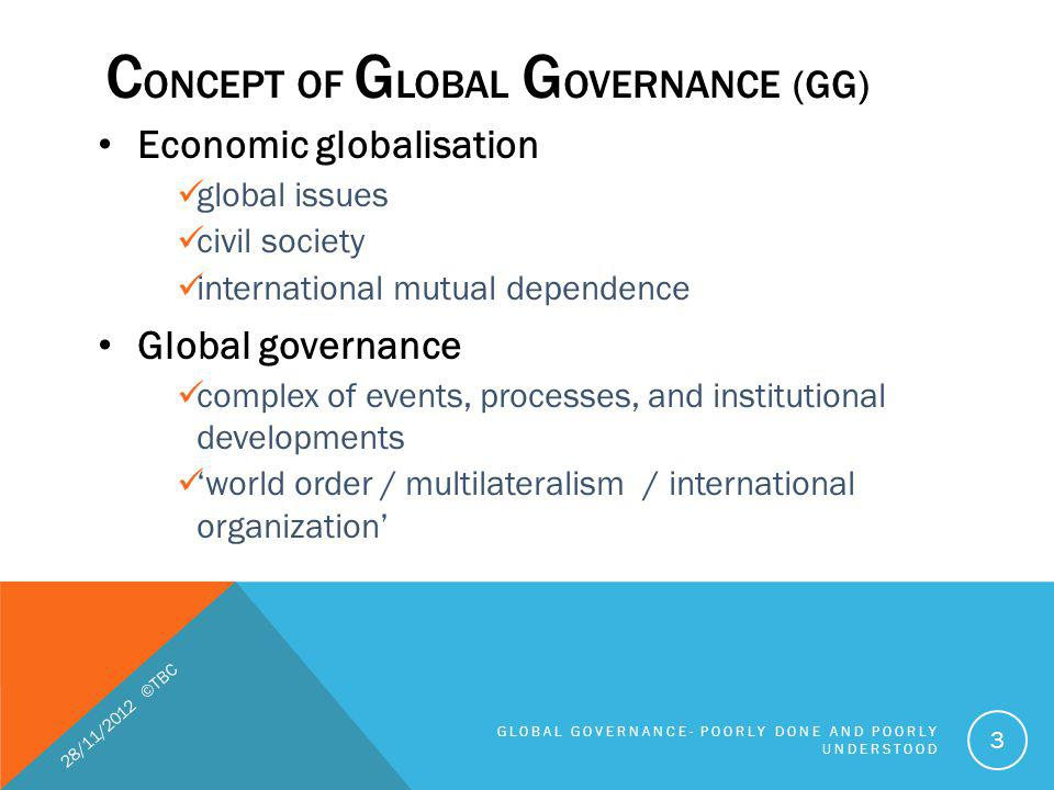 C ONCEPT OF G LOBAL G OVERNANCE (GG) Economic globalisation global issues civil society international mutual dependence Global governance complex of e