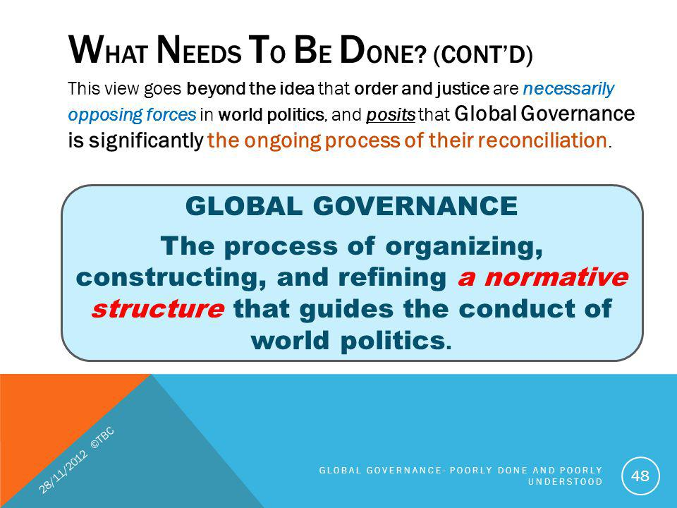 This view goes beyond the idea that order and justice are necessarily opposing forces in world politics, and posits that Global Governance is signific