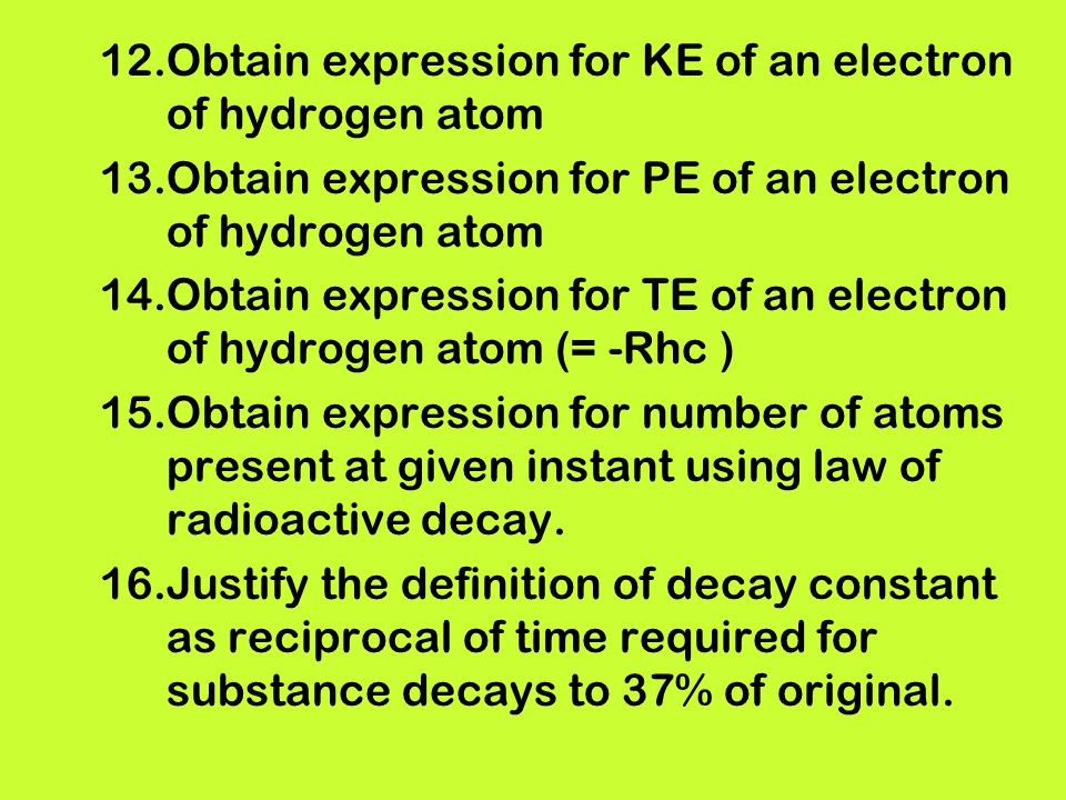 12.Obtain expression for KE of an electron of hydrogen atom 13.Obtain expression for PE of an electron of hydrogen atom 14.Obtain expression for TE of