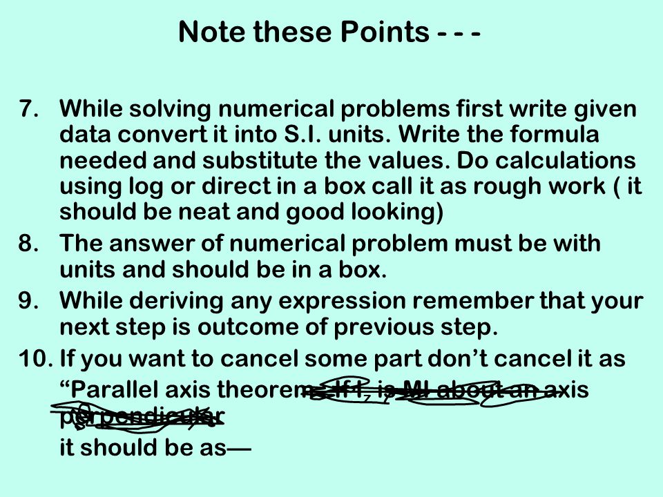 Note these Points - - - 7.While solving numerical problems first write given data convert it into S.I. units. Write the formula needed and substitute