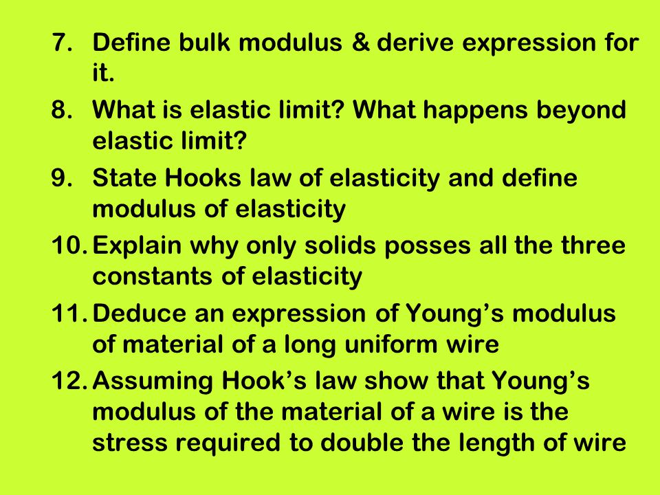 7.Define bulk modulus & derive expression for it. 8.What is elastic limit? What happens beyond elastic limit? 9.State Hooks law of elasticity and defi