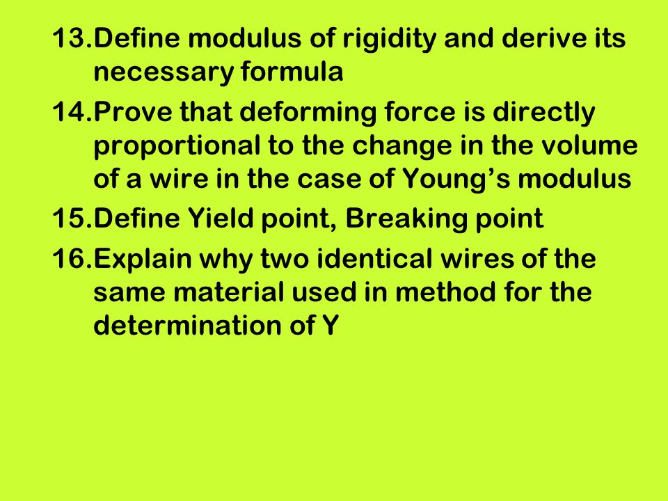 13.Define modulus of rigidity and derive its necessary formula 14.Prove that deforming force is directly proportional to the change in the volume of a