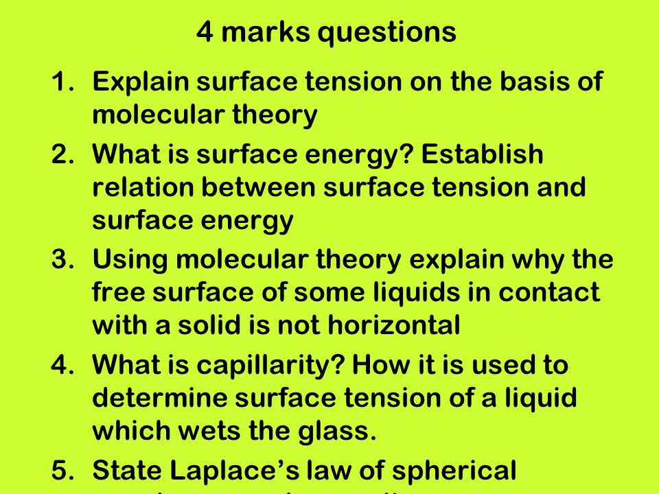 4 marks questions 1.Explain surface tension on the basis of molecular theory 2.What is surface energy? Establish relation between surface tension and