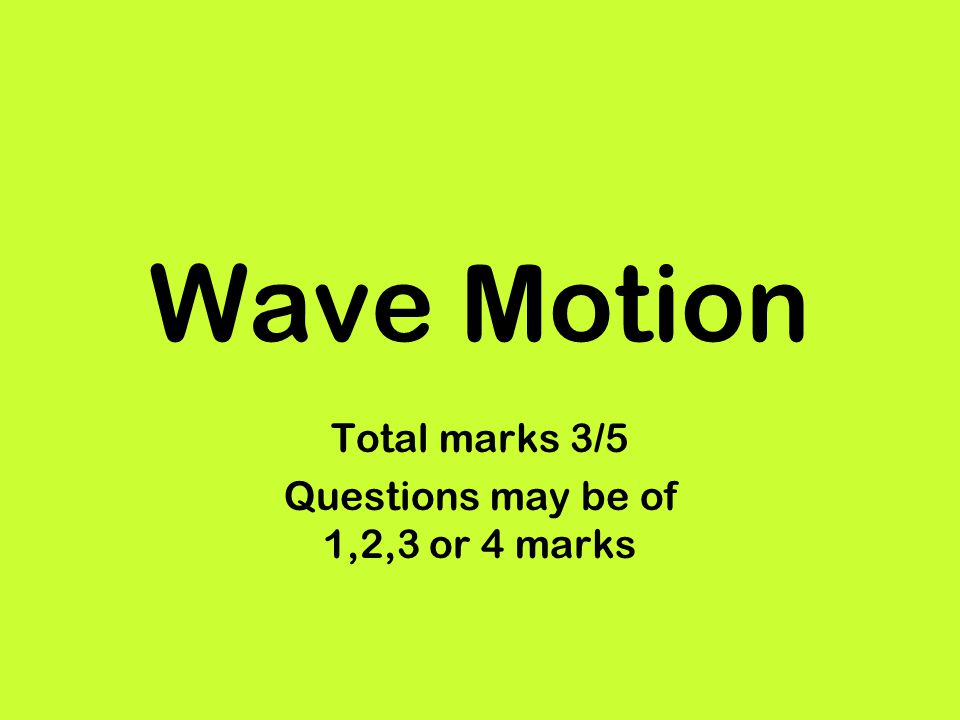 Wave Motion Total marks 3/5 Questions may be of 1,2,3 or 4 marks