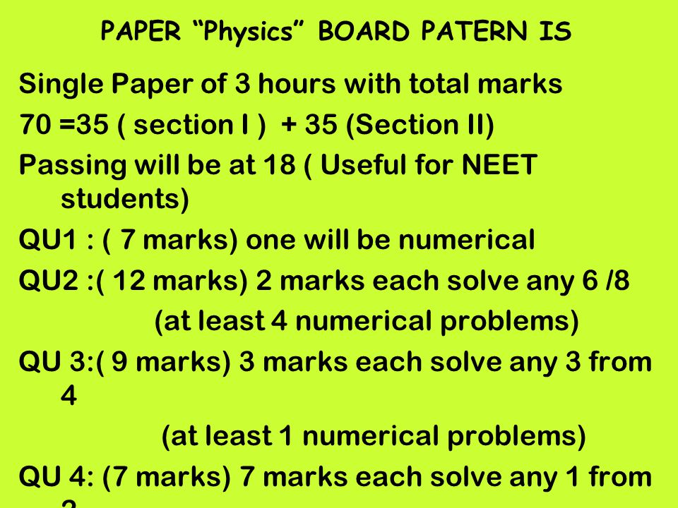 IN SHORT IN PHYSICS PAPER WILL CONSIST OF 1.12 MCQ based on theory 2 MCQ based on numerical in all 14 MCQ 2.16 short answer questions of 2 marks each with 8 numerical from which you need to solve 12 means 12 short answer questions 3.Two 3 marks and 1 four mark question with less choice 2 from QU 3 and 1 from QU 4.