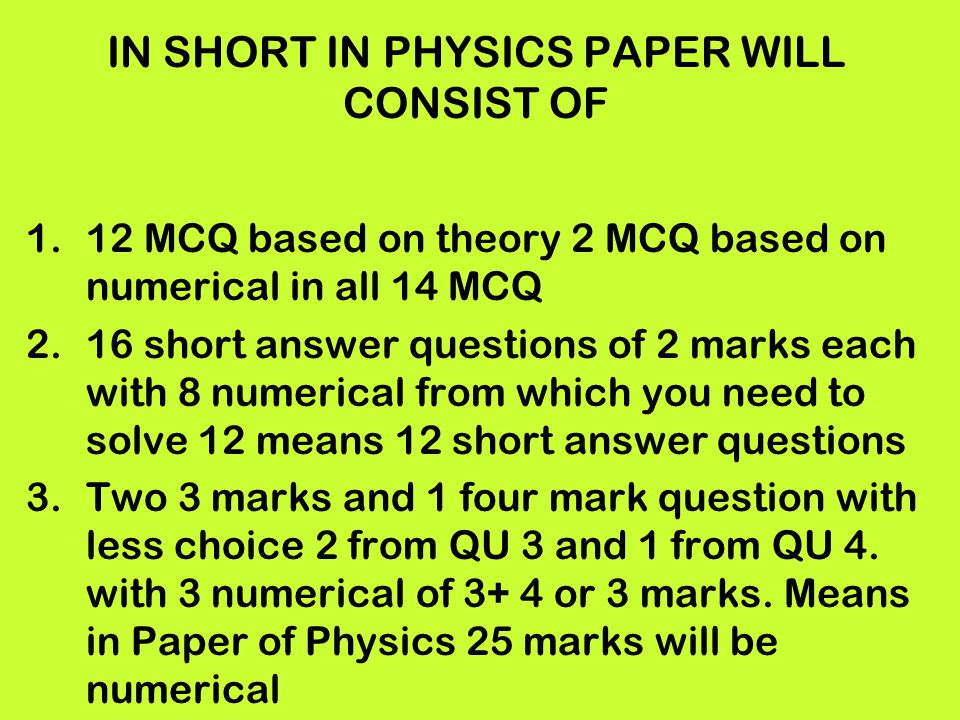 IN SHORT IN PHYSICS PAPER WILL CONSIST OF 1.12 MCQ based on theory 2 MCQ based on numerical in all 14 MCQ 2.16 short answer questions of 2 marks each