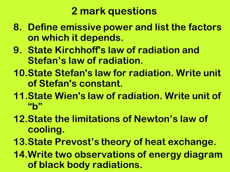 2 mark questions 8.Define emissive power and list the factors on which it depends. 9.State Kirchhoff's law of radiation and Stefans law of radiation.