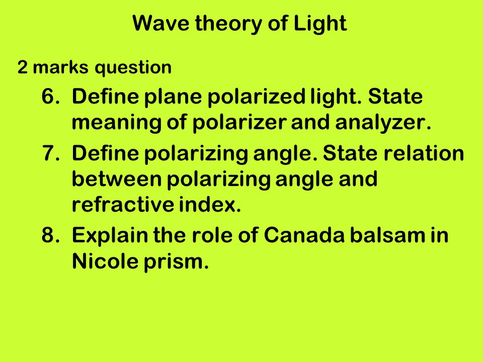 Wave theory of Light 2 marks question 6.Define plane polarized light. State meaning of polarizer and analyzer. 7.Define polarizing angle. State relati