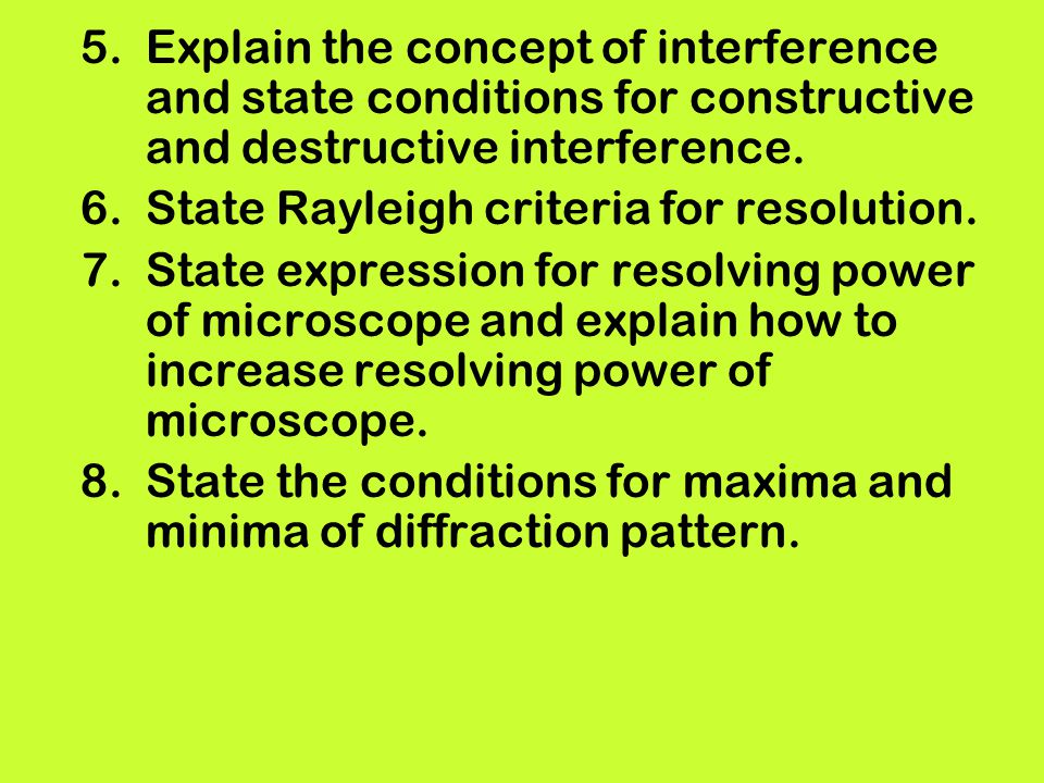 5.Explain the concept of interference and state conditions for constructive and destructive interference. 6.State Rayleigh criteria for resolution. 7.